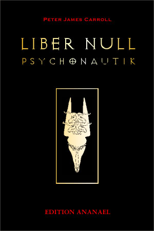 Carroll, Peter James: LIBER NULL. PSYCHONAUTIK